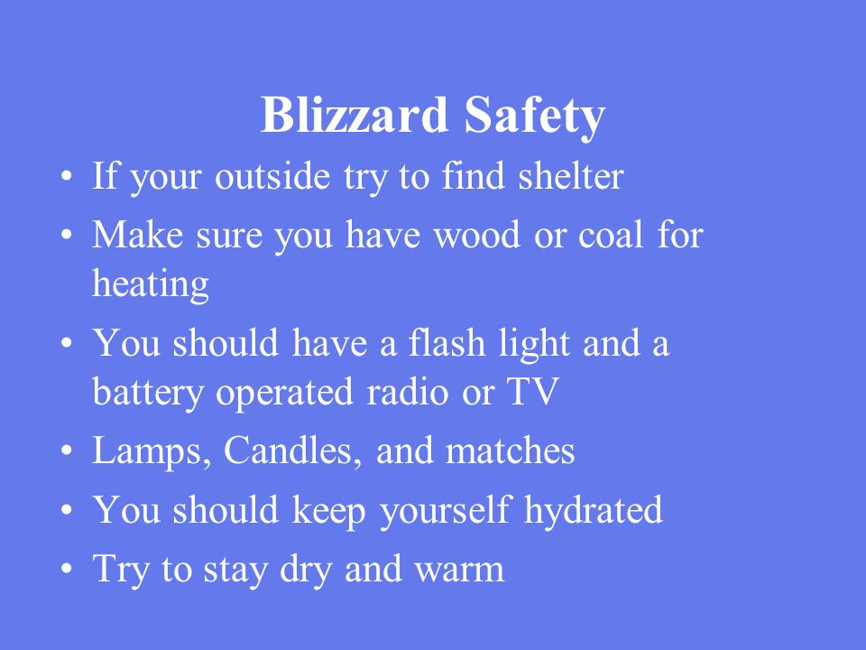 Blizzard Safety If your outside try to find shelter