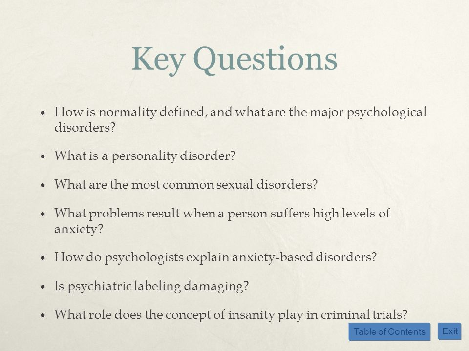 Key Questions How is normality defined, and what are the major psychological disorders What is a personality disorder