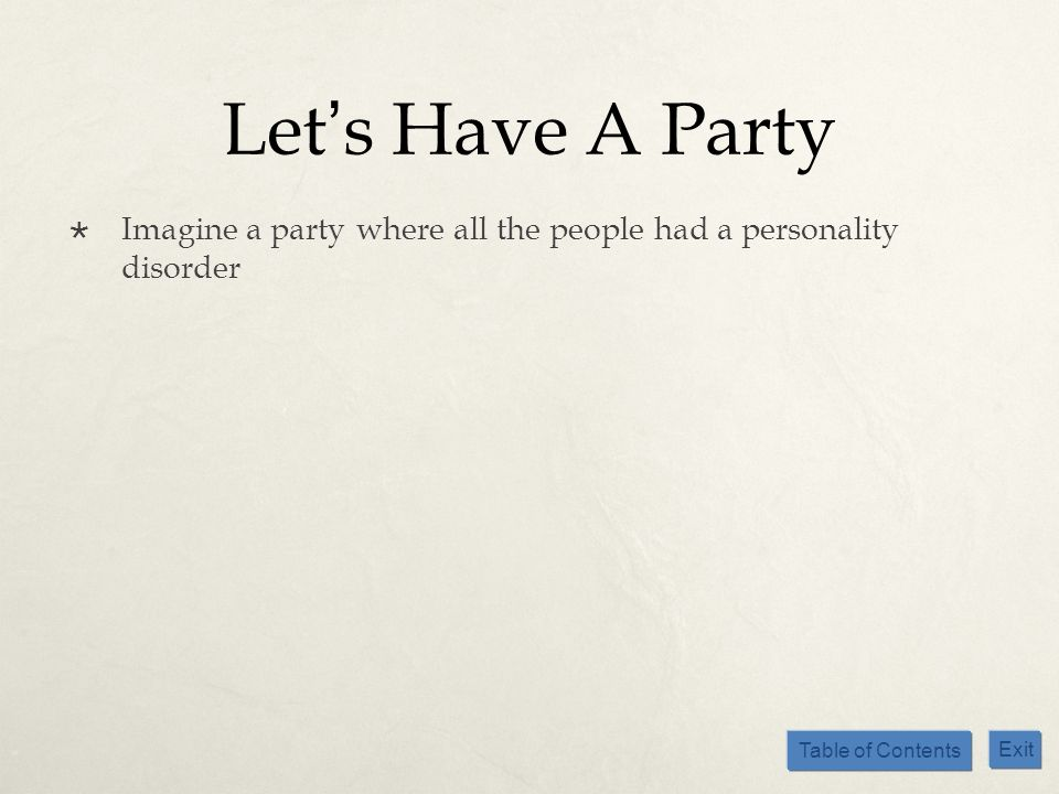 Let's Have A Party Imagine a party where all the people had a personality disorder