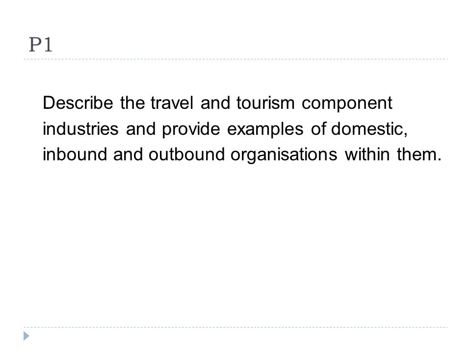 5 p1 describe the travel and tourism component industries and provide examples of domestic inbound and outbound organisations within them