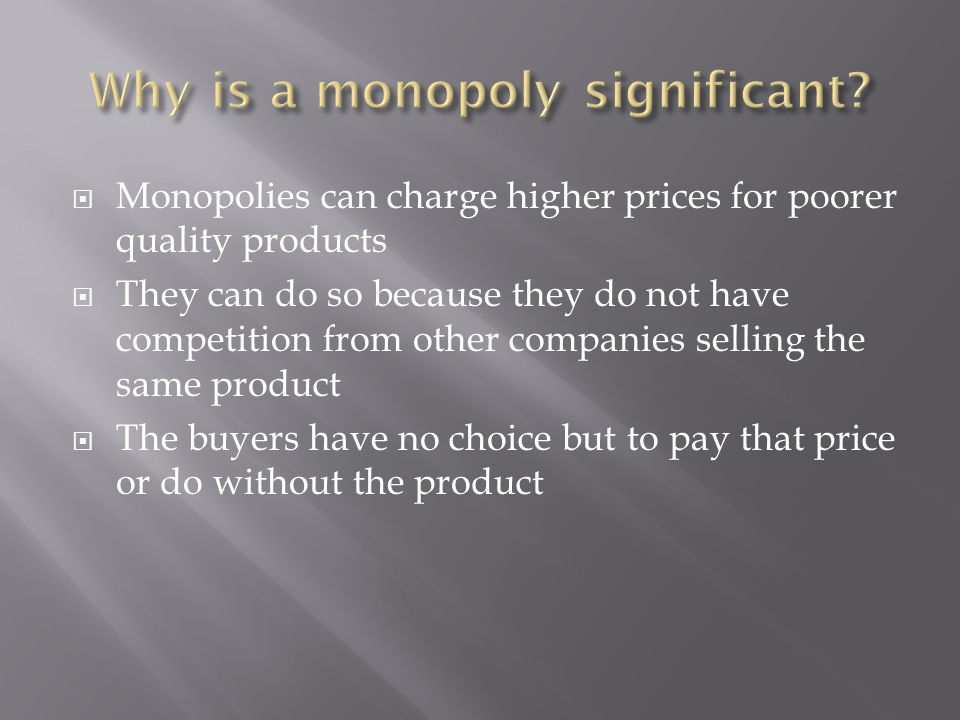 Why is a monopoly significant