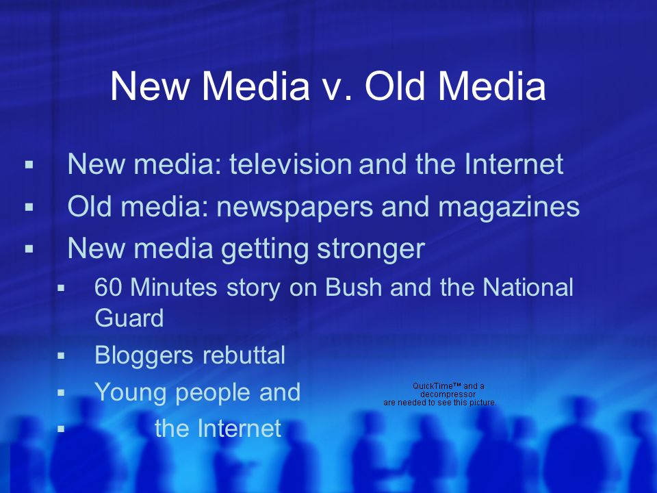 New Media v. Old Media New media: television and the Internet