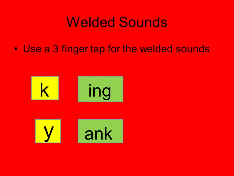 Welded Sounds Use a 3 finger tap for the welded sounds k ing y ank