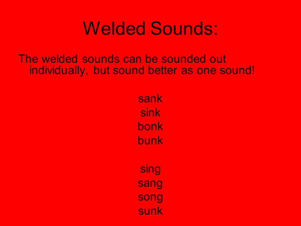 Welded Sounds: The welded sounds can be sounded out individually, but sound better as one sound! sank.
