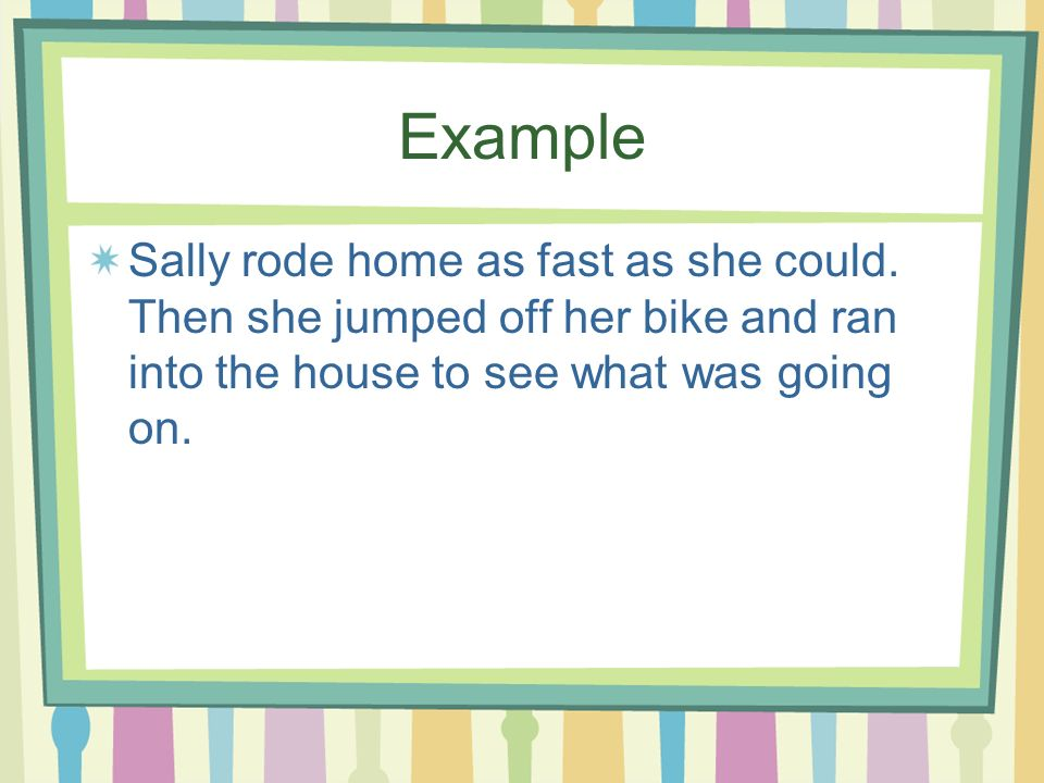 Example Sally rode home as fast as she could.