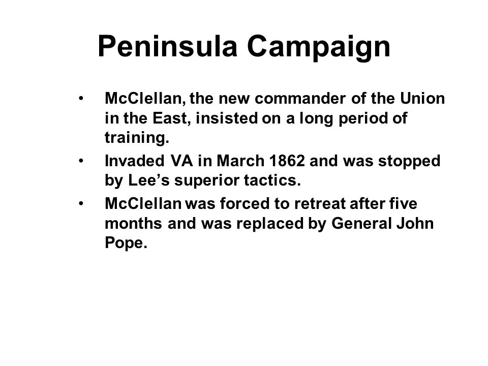Peninsula Campaign McClellan, the new commander of the Union in the East, insisted on a long period of training.