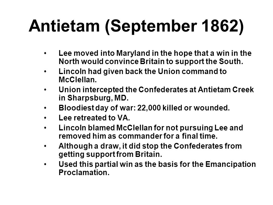 Antietam (September 1862) Lee moved into Maryland in the hope that a win in the North would convince Britain to support the South.