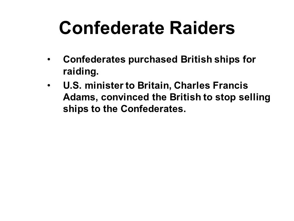 Confederate Raiders Confederates purchased British ships for raiding.