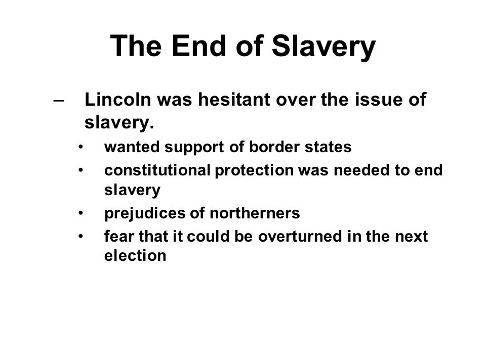 The End of Slavery Lincoln was hesitant over the issue of slavery.