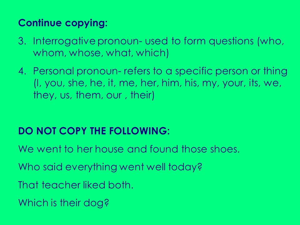 Continue copying: Interrogative pronoun- used to form questions (who, whom, whose, what, which)