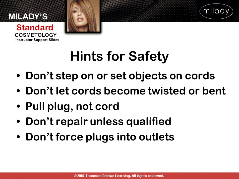 Hints for Safety Don't step on or set objects on cords