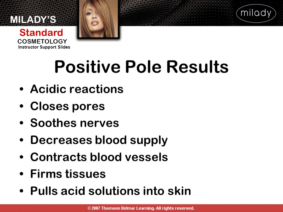 Positive Pole Results Acidic reactions Closes pores Soothes nerves