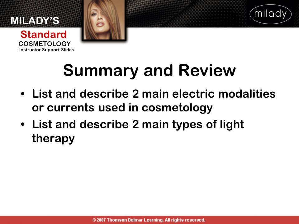 Summary and Review List and describe 2 main electric modalities or currents used in cosmetology. List and describe 2 main types of light therapy.