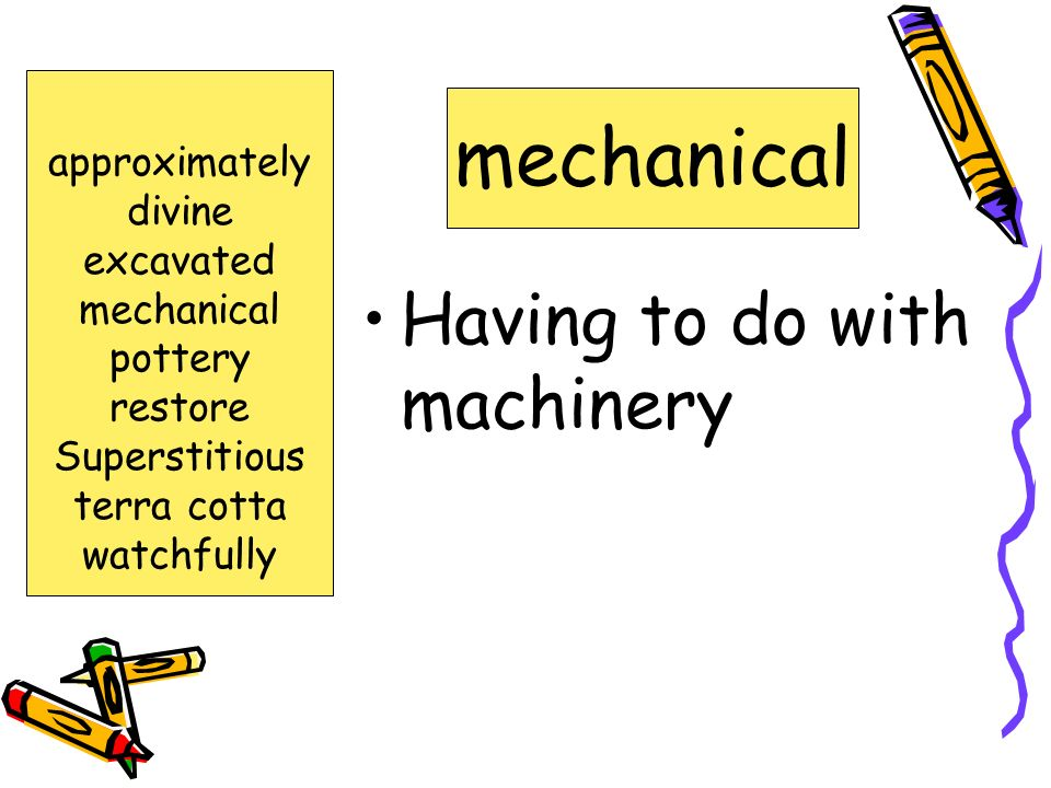 mechanical Having to do with machinery approximately divine excavated