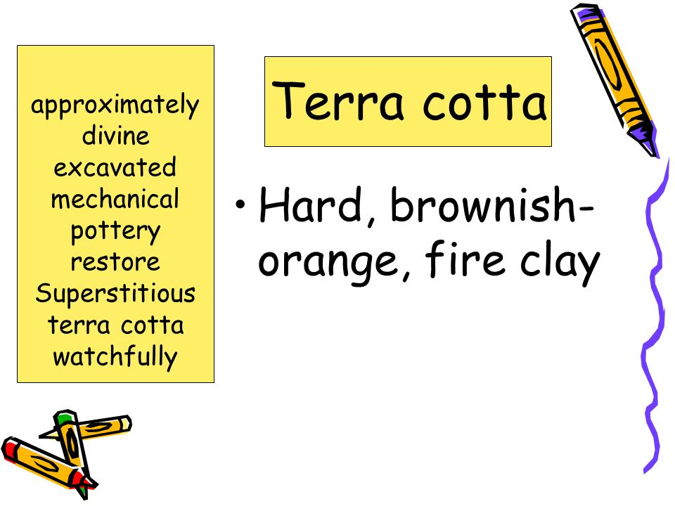 Terra cotta Hard, brownish-orange, fire clay approximately divine