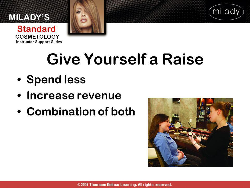 Give Yourself a Raise Spend less Increase revenue Combination of both