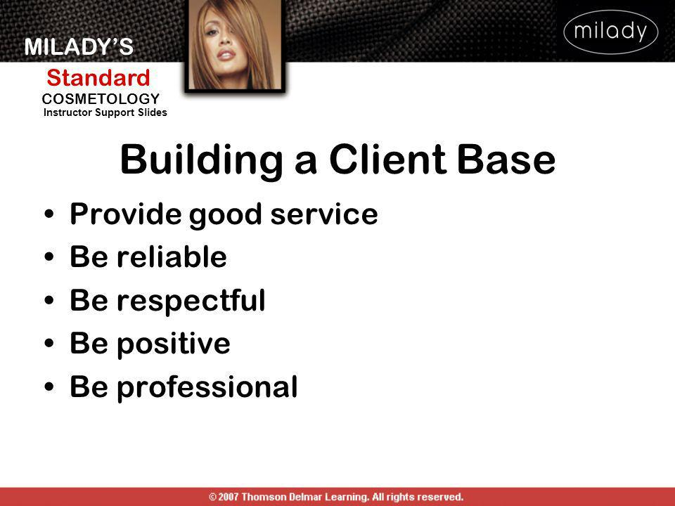 Building a Client Base Provide good service Be reliable Be respectful