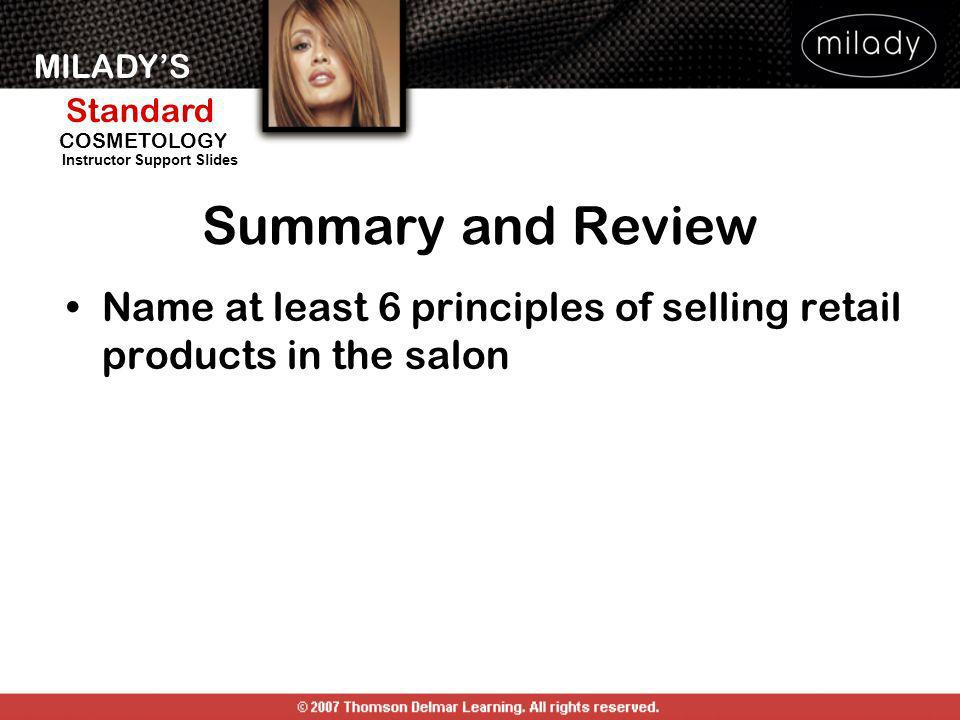 Summary and Review Name at least 6 principles of selling retail products in the salon.