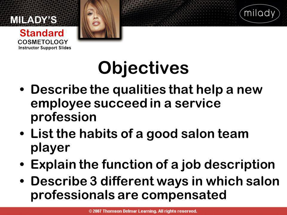 Objectives Describe the qualities that help a new employee succeed in a service profession. List the habits of a good salon team player.