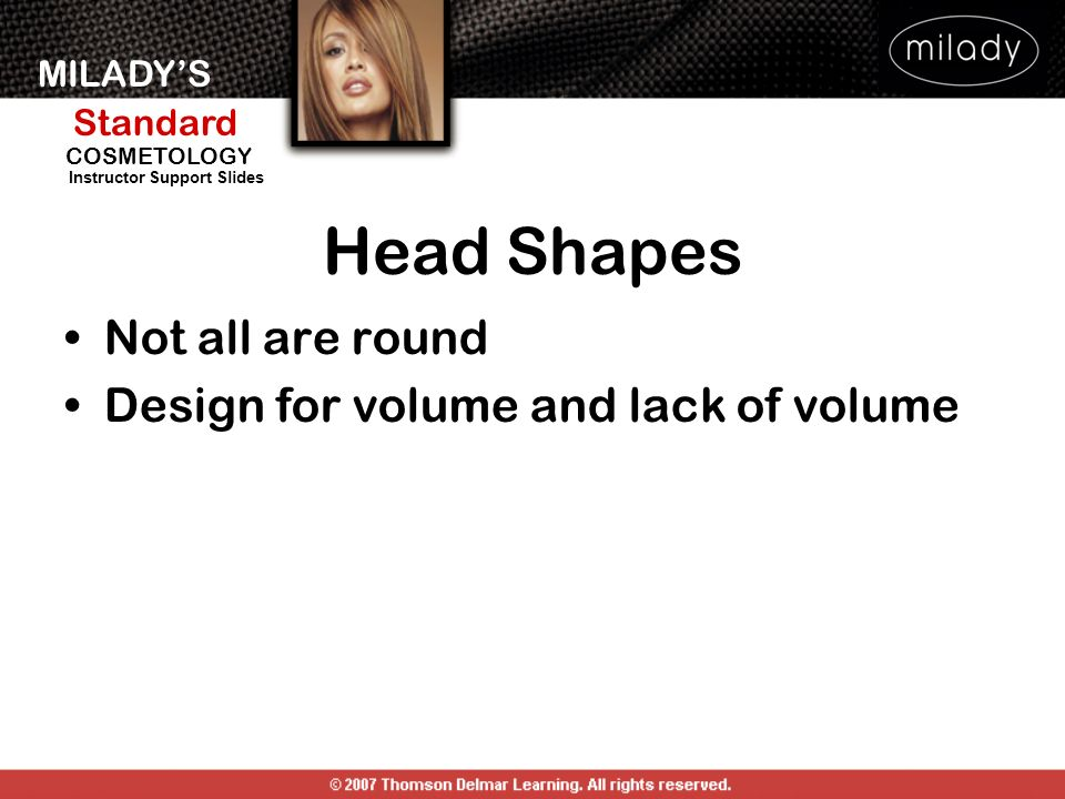 Head Shapes Not all are round Design for volume and lack of volume