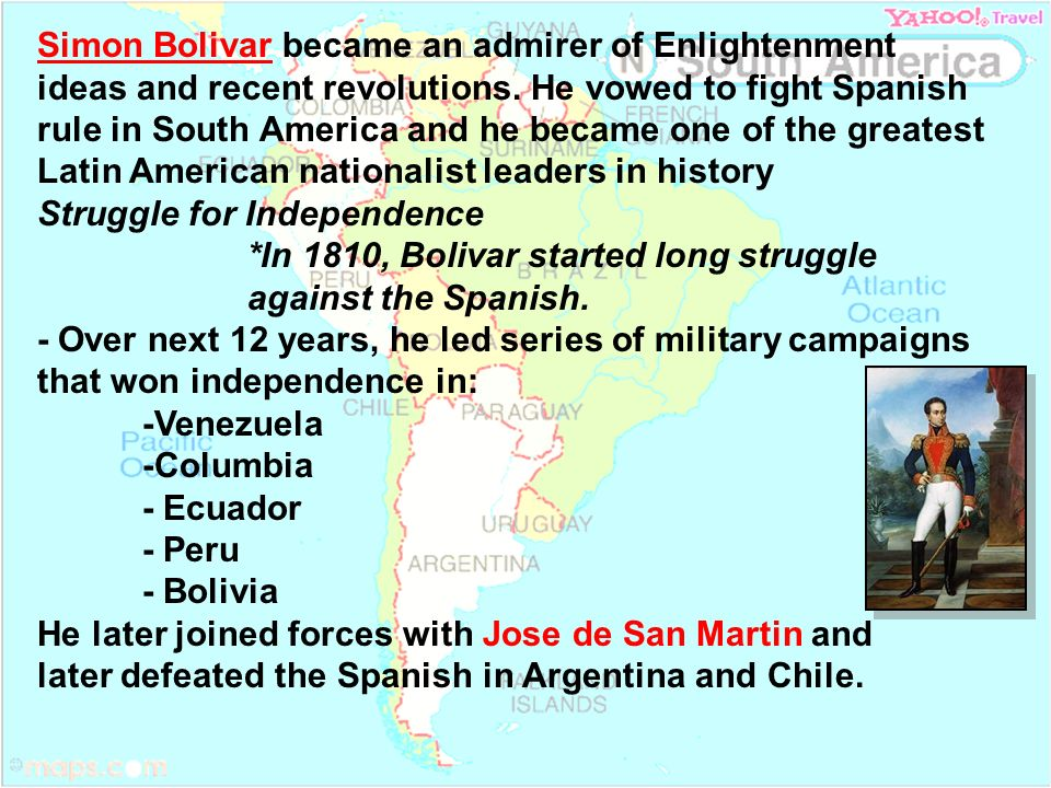 Simon Bolivar became an admirer of Enlightenment ideas and recent revolutions. He vowed to fight Spanish rule in South America and he became one of the greatest Latin American nationalist leaders in history
