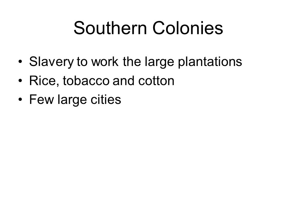 Southern Colonies Slavery to work the large plantations