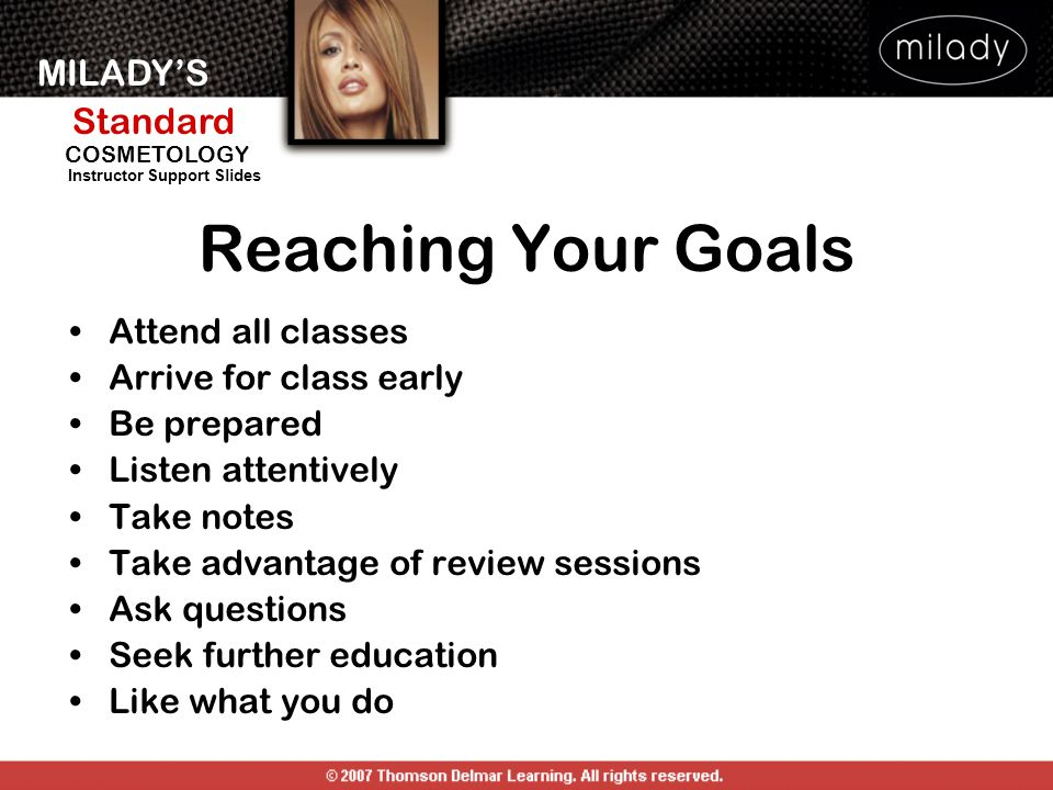 Reaching Your Goals Attend all classes Arrive for class early