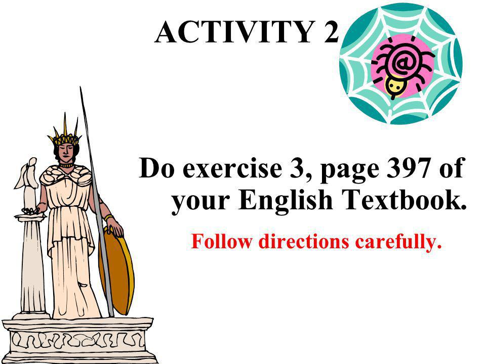 ACTIVITY 2 Do exercise 3, page 397 of your English Textbook.