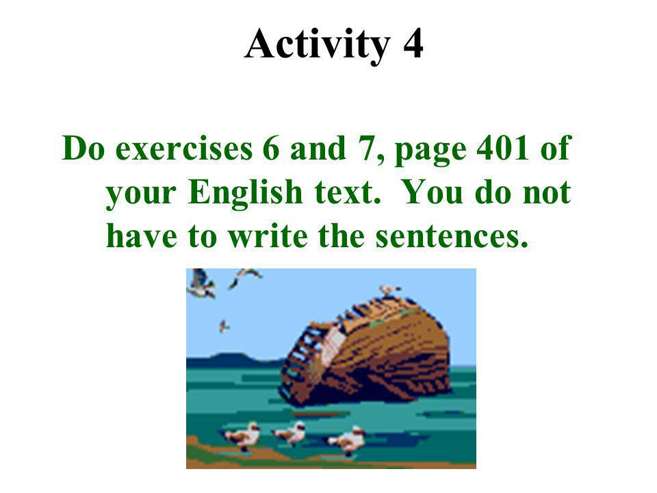 Activity 4 Do exercises 6 and 7, page 401 of your English text.
