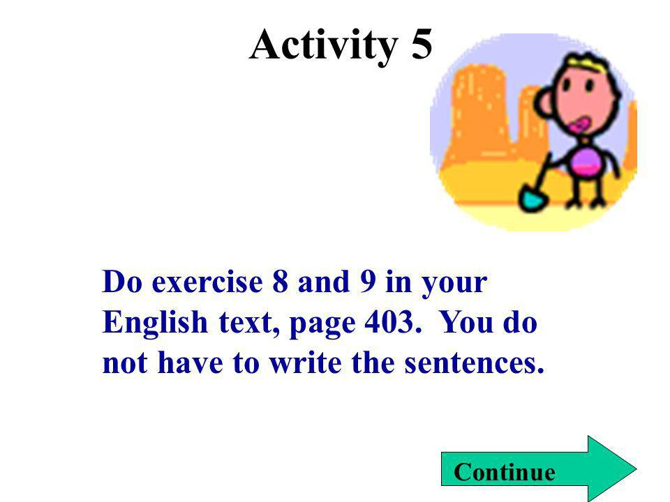 Activity 5 Do exercise 8 and 9 in your English text, page 403. You do not have to write the sentences.