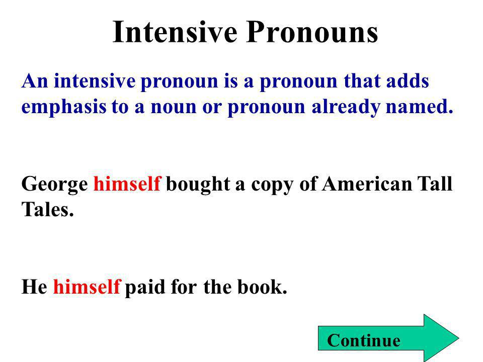 Intensive Pronouns An intensive pronoun is a pronoun that adds emphasis to a noun or pronoun already named.