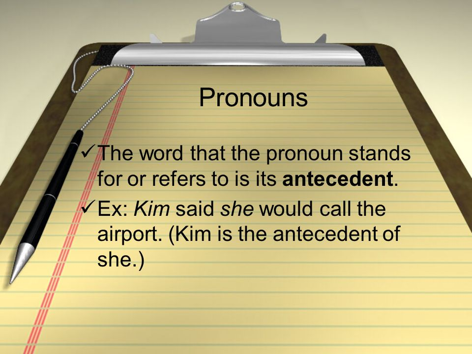 Pronouns The word that the pronoun stands for or refers to is its antecedent.