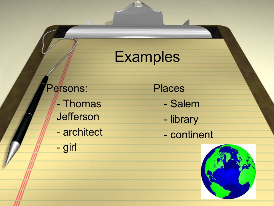 Examples Persons: - Thomas Jefferson - architect - girl Places - Salem