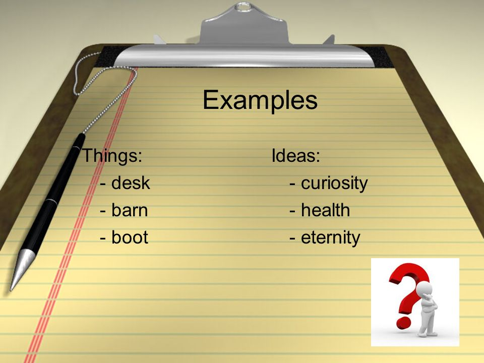 Examples Things: - desk - barn - boot Ideas: - curiosity - health