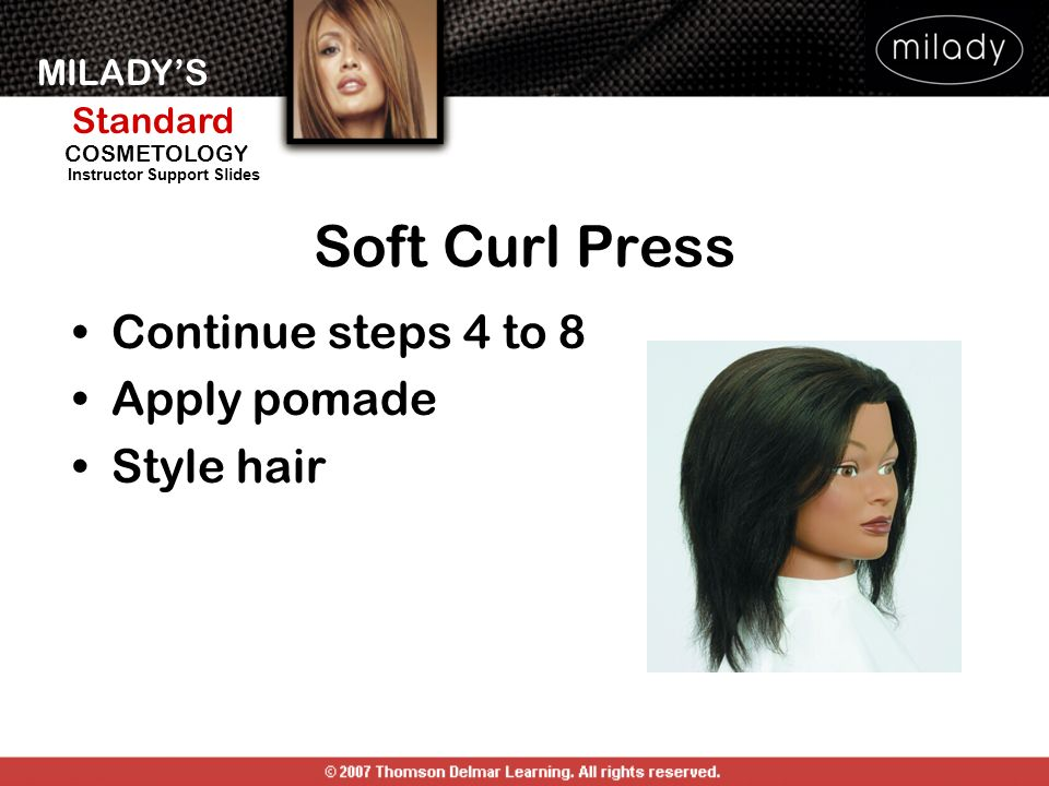 Soft Curl Press Continue steps 4 to 8 Apply pomade Style hair