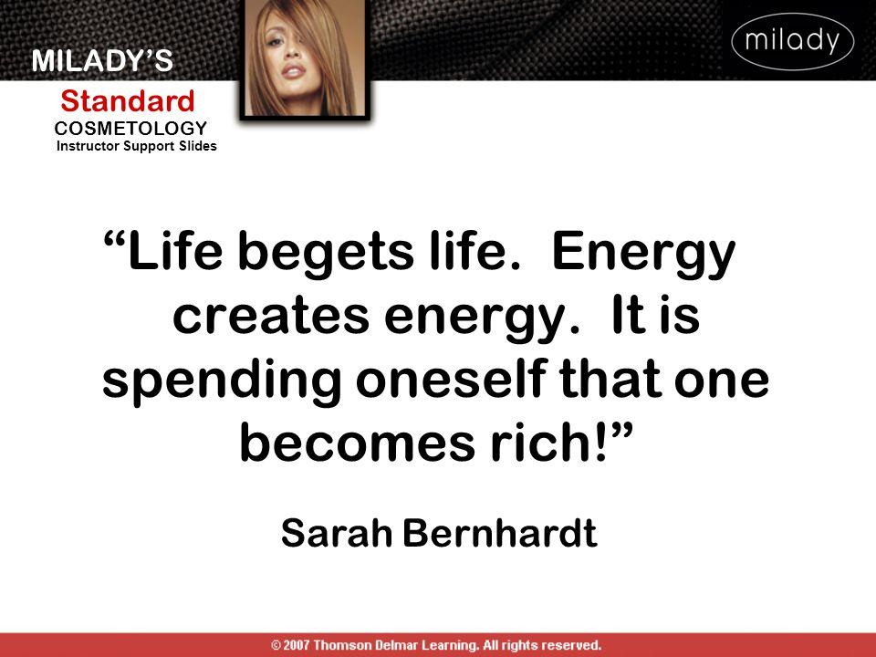 Life begets life. Energy creates energy
