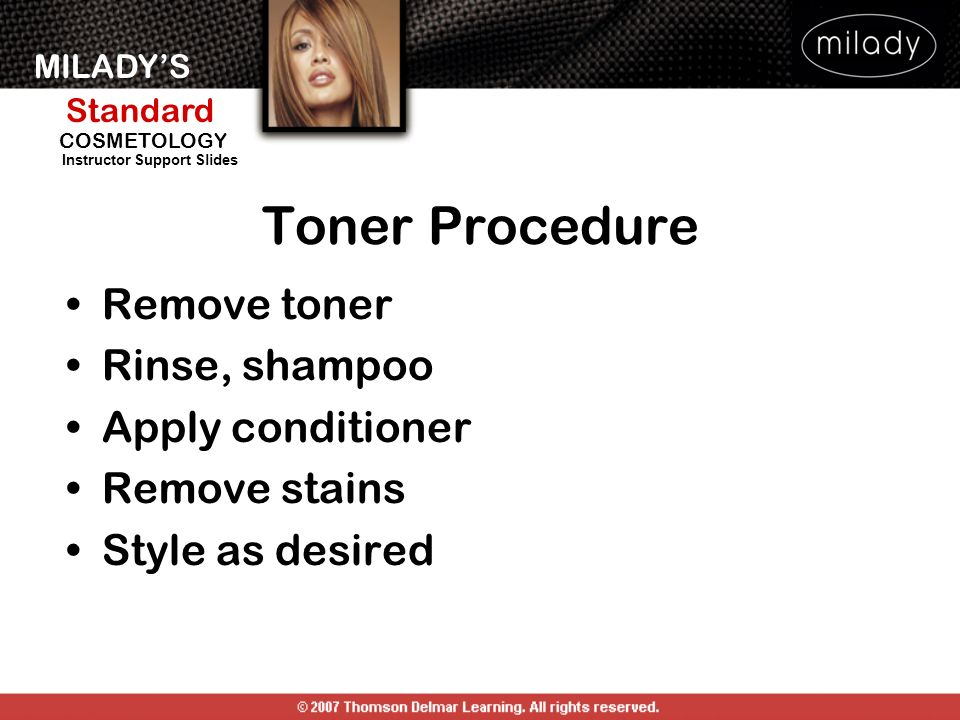 Toner Procedure Remove toner Rinse, shampoo Apply conditioner