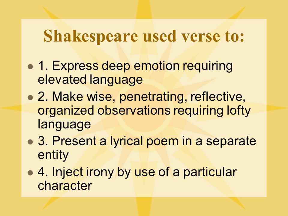 Shakespeare used verse to:
