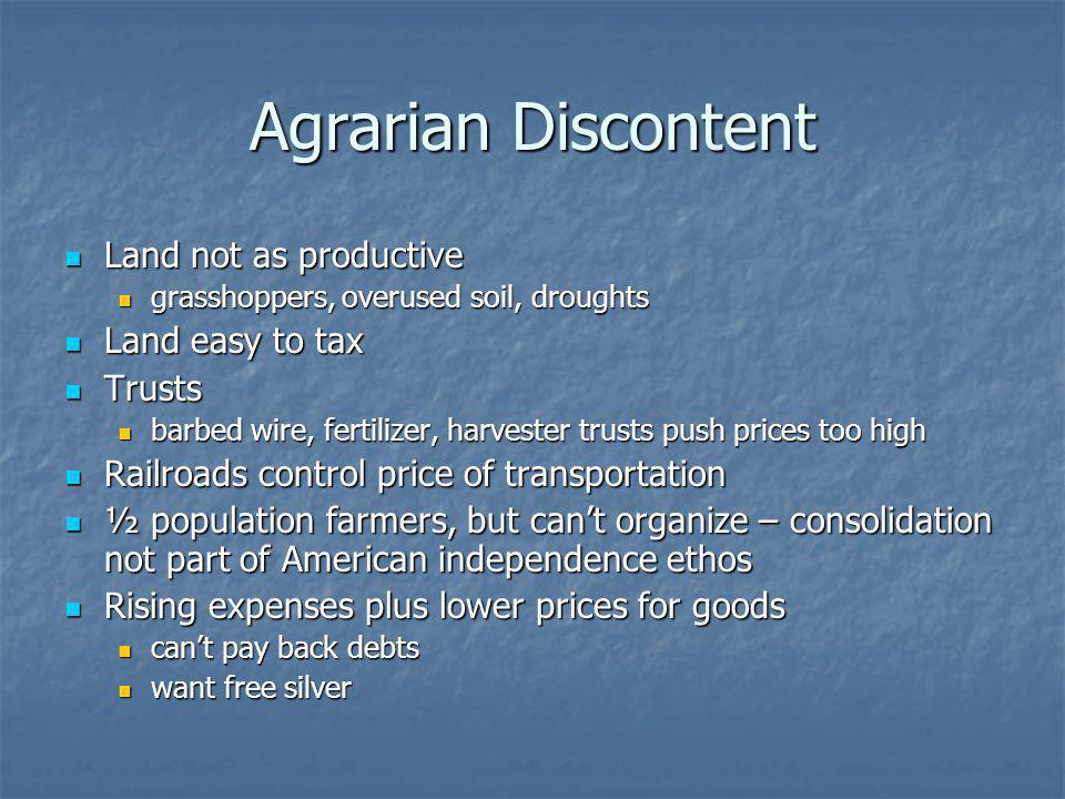 Agrarian Discontent Land not as productive Land easy to tax Trusts