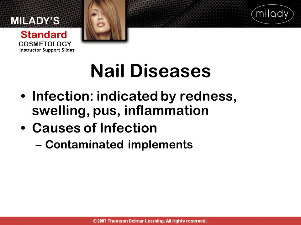 Nail Diseases Infection: indicated by redness, swelling, pus, inflammation. Causes of Infection. Contaminated implements.