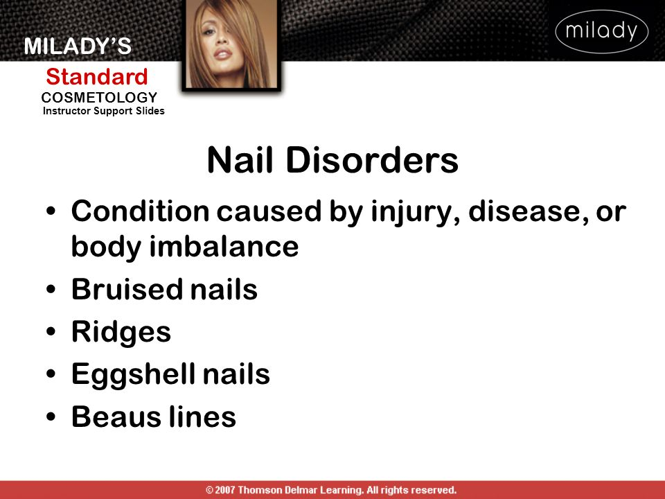 Nail Disorders Condition caused by injury, disease, or body imbalance
