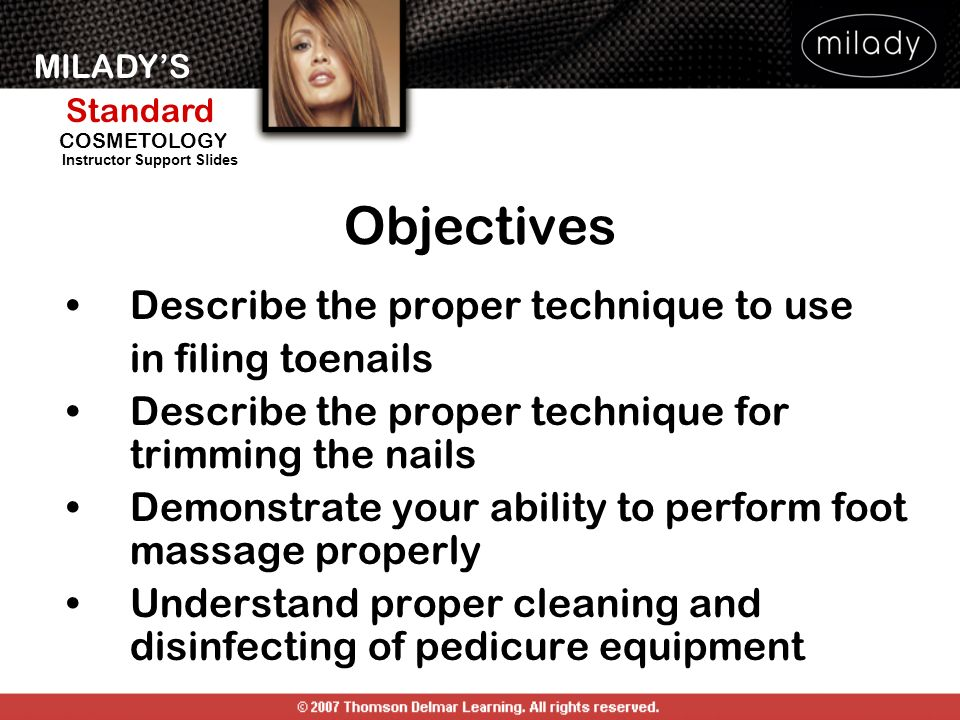 Objectives Describe the proper technique to use in filing toenails