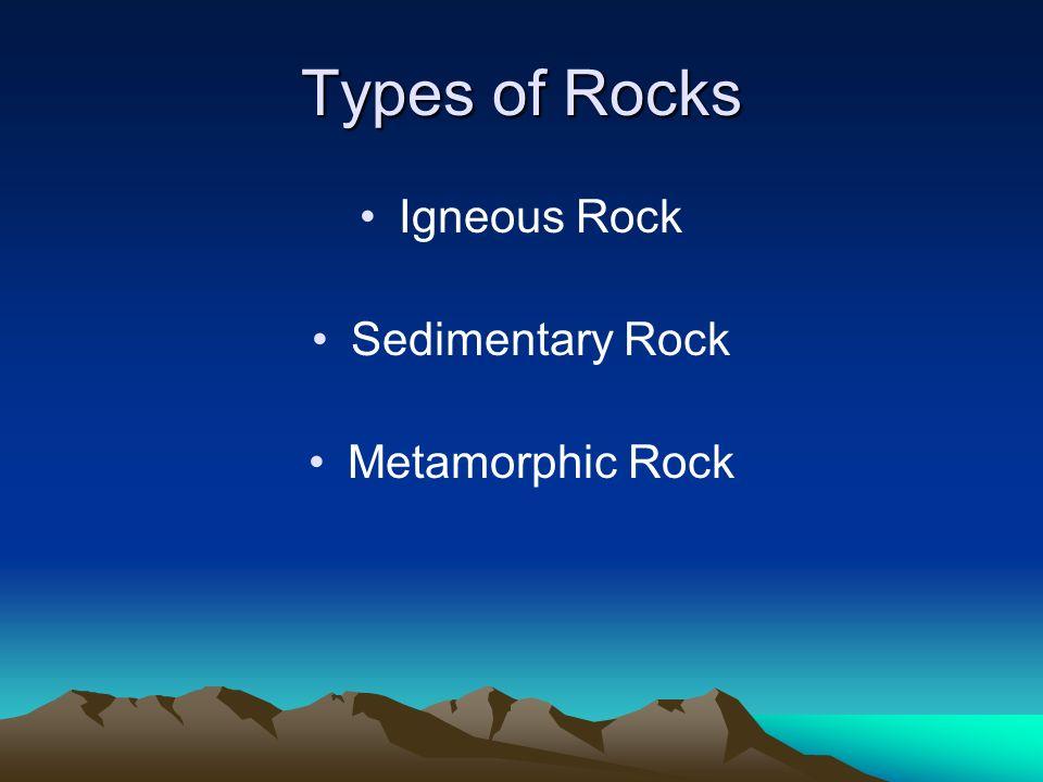 Types of Rocks Igneous Rock Sedimentary Rock Metamorphic Rock