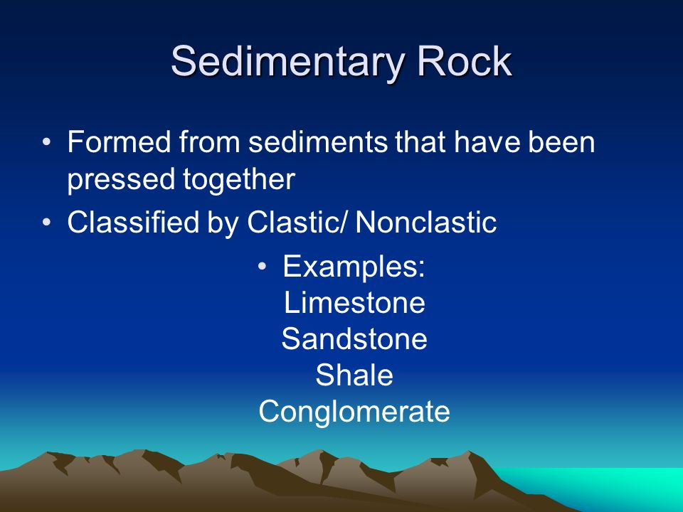 Examples: Limestone Sandstone Shale Conglomerate