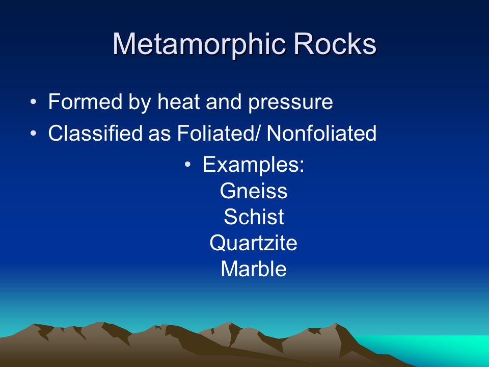 Examples: Gneiss Schist Quartzite Marble