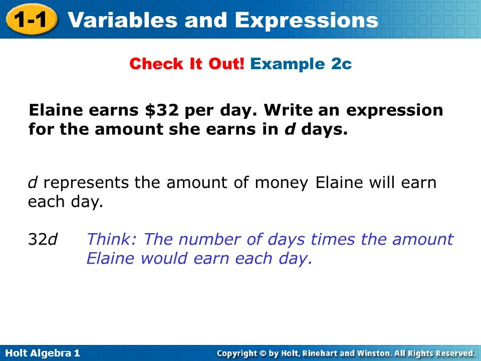 Check It Out! Example 2c Elaine earns $32 per day. Write an expression for the amount she earns in d days.