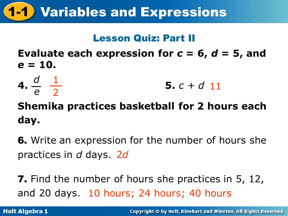 Lesson Quiz: Part II Evaluate each expression for c = 6, d = 5, and e = c + d. Shemika practices basketball for 2 hours each.