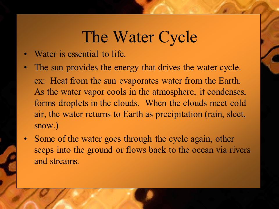 The Water Cycle Water is essential to life.
