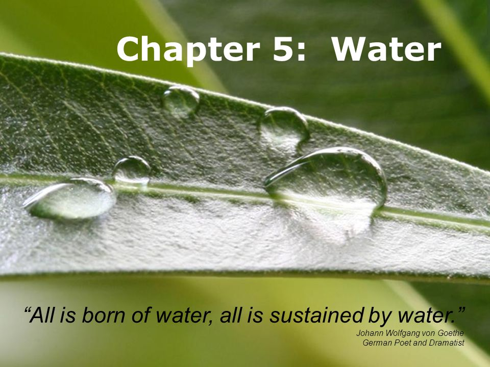 Chapter 5: Water All is born of water, all is sustained by water.