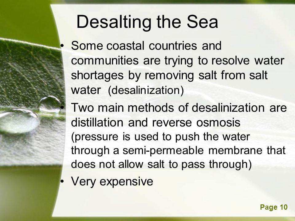 Desalting the Sea Some coastal countries and communities are trying to resolve water shortages by removing salt from salt water (desalinization)
